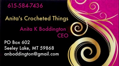 Anita's Crocheted Things, Anita K Boddington CEO, PO Box 602, Seeley Lake, MT 59868, email: anboddington@gmail.com