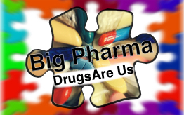 Big Pharma - Drugs Are Us
