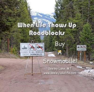 When life throws up roadblocks, buy a snowmobile!  Seeley Lake, Montana seeleylakelife.com