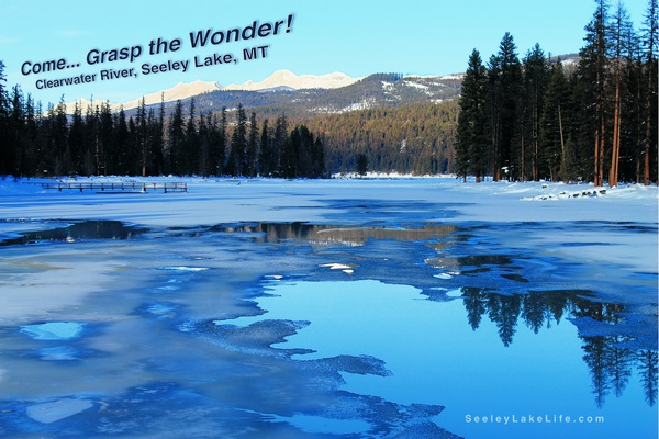Come...grasp the wonder! Clearwater River, Seeley Lake, MT