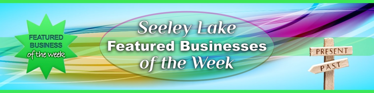 Featured Businesses of the Week in Seeley Lake, Montana (Past and Present)