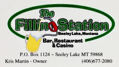 The Filling Station Bar, Restaurant & Casino PO Box 1124, Seeley Lake, MT 59868, Kris Martin - Owner, 406-677-2080, facebook: TheFillingStationSeeleyLakeMt