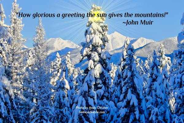 How glorious a greeting the sun gives the mountains!  ~John Muir