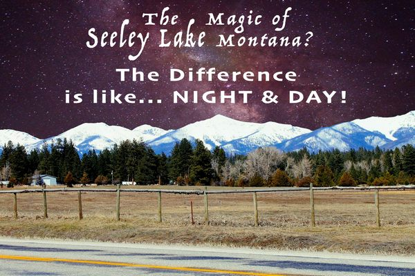 The Magic of Seeley Lake, Montana... The Difference is like NIGHT & DAY! - seeleylakelife.com