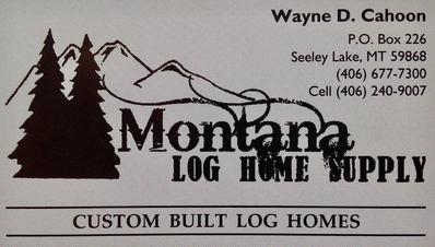Montana Log Home Supply, Custom Built Log Homes, Wayne D. Cahoon, PO Box 226, Seeley Lake, MT 59868, 406-677-7300 Cell: 406-240-9007