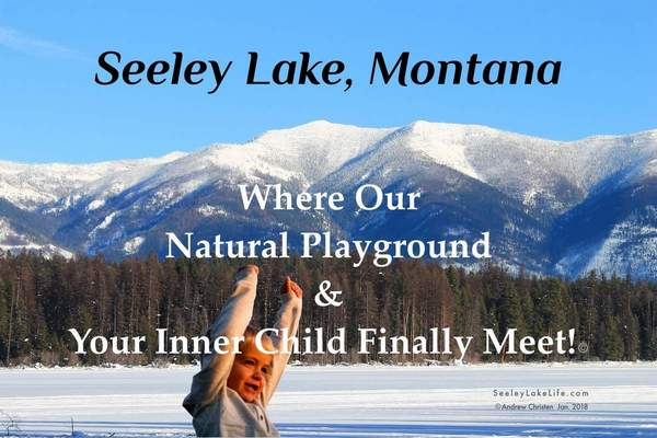 Seeley Lake Montana - Where Our Natural Playground & Your Inner Child Finally Meet! - seeleylakelife.com