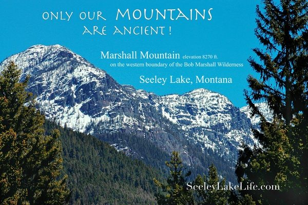 Only our mountains are ancient! Marshall Mountain (ele. 8270 ft.) on the western boundary of the Bob Marshall Wilderness, Seeley Lake Montana