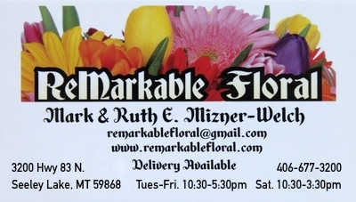 ReMarkable Floral, Mark & Ruth E. Mizner-Welch 3200 Hwy 83 N. Seeley Lake, MT 59868, email: remarkablefloral@gmail.com, website: www.remarkablefloral.com